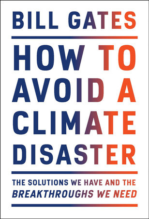 Gavin's Friday Reads: How to Avoid a Climate Disaster by Bill Gates